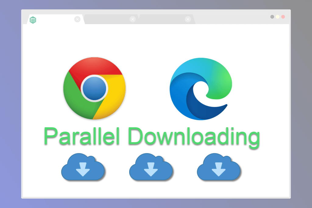 enable parallel downloading in Chrome and Edge